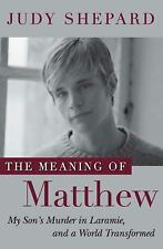 The Meaning of Matthew: My Son's Murder in Laramie, and a World Transformed She