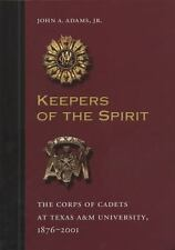 Keepers of the Spirit: The Corps of Cadets at Texas A&M University, 1876-2001 (