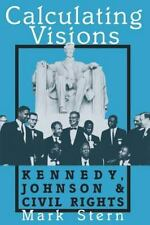 Perspectives on the Sixties Ser.: Calculating Visions : Kennedy, Johnson, and...