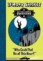 Who Could That be at This Hour? (All the Wrong Questions) by Snicket, Lemony, Ac