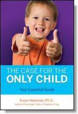 NEW The Case for the Only Child: Your Essential Guide by Susan Newman  P.h.D.