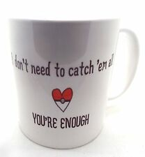 I Don't Need To Catch Them All you're Enough Pokemon Valentine 11oz Mug LBS4ALL