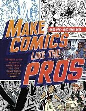 Make Comics Like the Pros : The Inside Scoop on How to Write, Draw, and Sell...