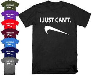 Mens I JUST CANT T Shirt Top Funny Rude Sarcastic Joke Novelty  S - 5XL