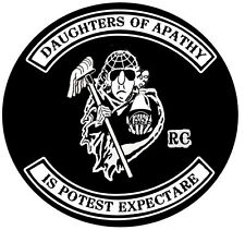 Daughters of Apathy  - (not Sons of Anarchy) - embroidered patch