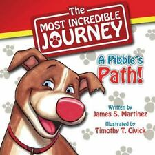 The Most Incredible Journey: A Pibble's Path by Martinez, James S.