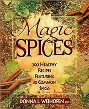 Magic Spices : 200 Healthy Recipes Featuring 30 Common Spices by Donna L....