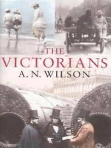 The Victorians by A. N Wilson (Hardback) Highly Rated eBay Seller Great Prices