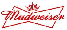MUDWEISER Vehicle Window Decal / Sticker, Redneck,Beer,Budweiser ,Racing,