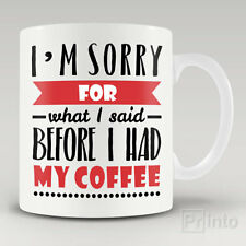 Funny novelty mug cup I AM SORRY FOR WHAT I SAID BEFORE I HAD MY COFFEE caffeine