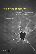 The Myths of Security: What the Computer Security Industry Doesn't Want You to K
