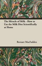 The Miracle of Milk - How to Use the Milk Diet Scientifically at Home (Paperback