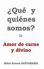 Que y Quienes Somos? 1. 1 : Amor de Carne y Divino by Mikel Gotzon Santamaria...