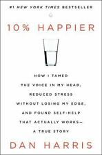 10% Happier : How I Tamed the Voice in My Head...by Dan Harris (2014, HC) L NEW