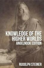 Knowledge Of The Higher Worlds (and It's Attainment): By Rudolph steiner