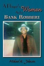 A Player's Woman and a Bank Robbery by Michael A. Johnson (2011, Paperback)