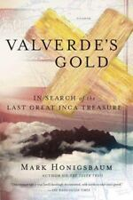 Valverde's Gold: In Search of the Last Great Inca Treasure (Paperback or Softbac