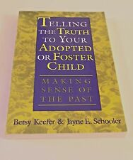 Telling the Truth to Your Adopted or Foster Child : Making Sense of the Past...