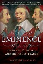 Éminence: Cardinal Richelieu and the Rise of France by Jean-Vincent Blanchard