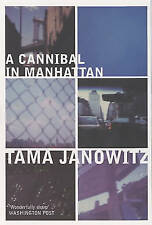 A Cannibal in Manhattan, Janowitz, Tama, New Book