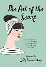 The Art of the Scarf: From Classic Knots and Chic Neckties, to Stylish Turbans,