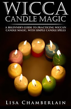 Wicca Candle Magic: A Beginner's Guide to Practicing Wiccan Candle Magic,