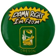 Damn Right I'm From University Of Oregon Athletic Supporters 1987 Pin Button