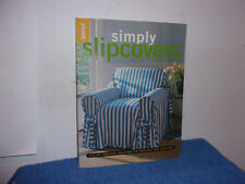 Simply Slipcovers : Stylish, Practical Solutions for Tried-but-True Furniture by