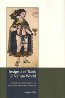 Insignia of Rank in the Nahua World: From the Fifteenth to the Seventeenth...