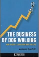 THE BUSINESS OF DOG WALKING –HOW TO MAKE A LIVING DOING WHAT YOU LOVE - BOUTELLE