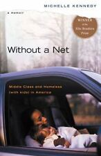 Without a Net : Middle Class and Homeless (With Kids) in America by Michelle Ken