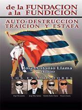 De la Fundacion A la Fundicion : Auto Destruccion Traicion Y Estafa by Jose...