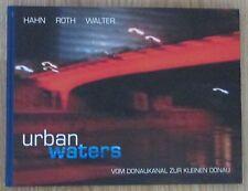 Urban Waters Vom Donaukanal zur kleinen Donau * Johannes Hahn 2004 Wien Vienna