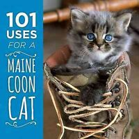 101 Uses for a Maine Coon Cat, Hardcover by Down East Books (COR), Brand New,...