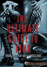NEW The Ultimate Guide to Kink: BDSM Role Play and the Erotic Edge