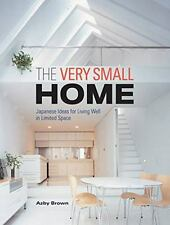The Very Small Home : Japanese Ideas for Living Well in Limited Space by Azby...