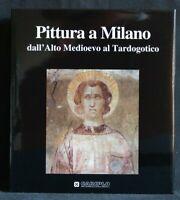 PITTURA A MILANO. Dall'Alto Medioevo al Tardogotico. AA.VV. Cariplo.