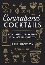 Contraband Cocktails: How America Drank When It Wasn't Supposed To by Dickson,
