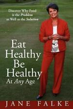 Eat Healthy Be Healthy At Any Age: Discover Why Food is the Problem as Well as