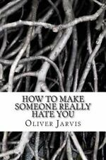 The Anti-Self Help Heap: How to Make Someone Really Hate You : Based on the...