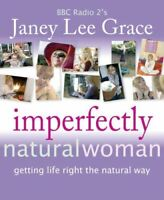 Imperfectly Natural Woman: Getting Life Right the Natural Way, Lee Grace, Janey,