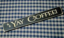 Rustic Primitive Coffee Lover Engraved Wood block sign~YAY COFFEE~DISTRESSED