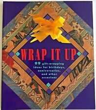 Wrap It Up: 99 Gift-Wrapping Ideas for Birthdays, Anniv., & Other Occasions