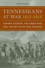 Tennesseans at War, 1812-1815: Andrew Jackson, the Creek War, and the Battle of