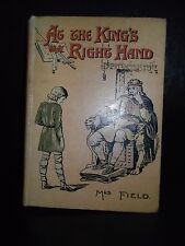 At The King's Right Hand By Mrs E. M. Field (Hardback 1904)