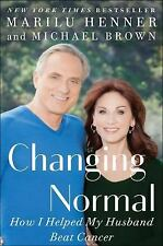 Changing Normal : How I Helped My Husband Beat Cancer by Marilu Henner (2016,...