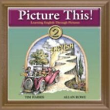 Picture This! Vol. 2 : Learning English Through Pictures by Allan Rowe and...