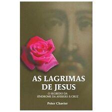 As lágrimas de Jesus-O Segredo Da Síndrome Da Aversão à Cruz by Peter Chavier...
