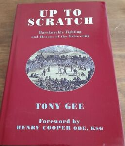 Up to scratch bare knuckle fighting & heroes of the prize ring hardback Tony Gee