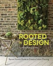 Rooted in Design : Sprout' Home's Guide to Creative Indoor Planting by Tara...